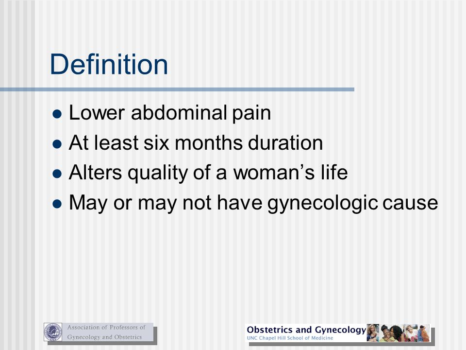 Definition Lower abdominal pain At least six months duration