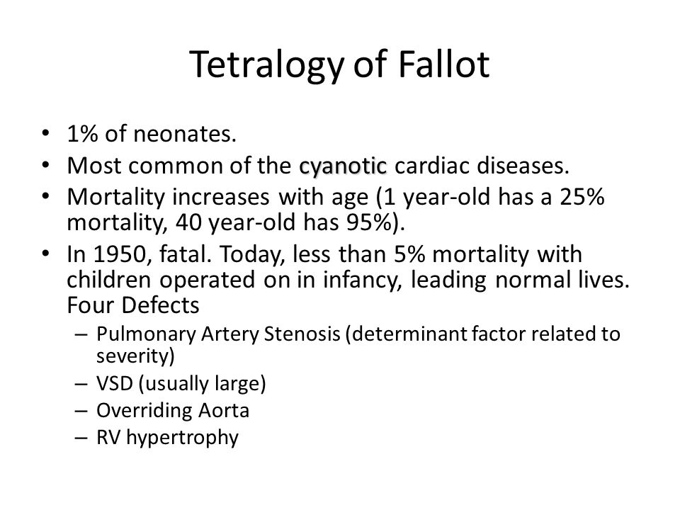 Tetralogy of Fallot 1% of neonates.