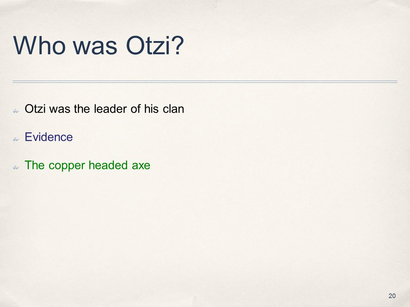 Who was Otzi Otzi was the leader of his clan Evidence
