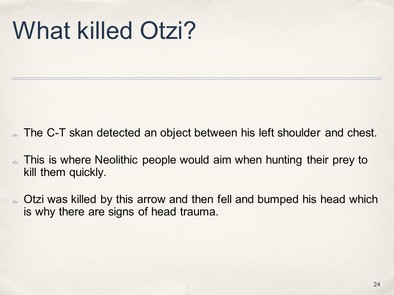 What killed Otzi The C-T skan detected an object between his left shoulder and chest.