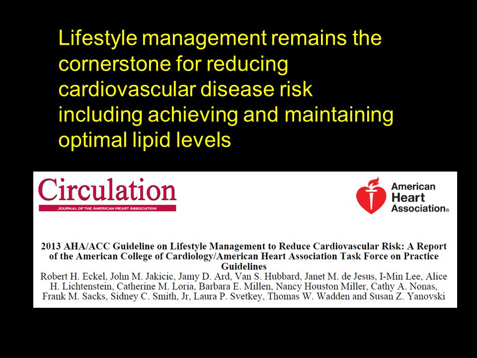 Lifestyle management remains the cornerstone for reducing cardiovascular disease risk including achieving and maintaining optimal lipid levels
