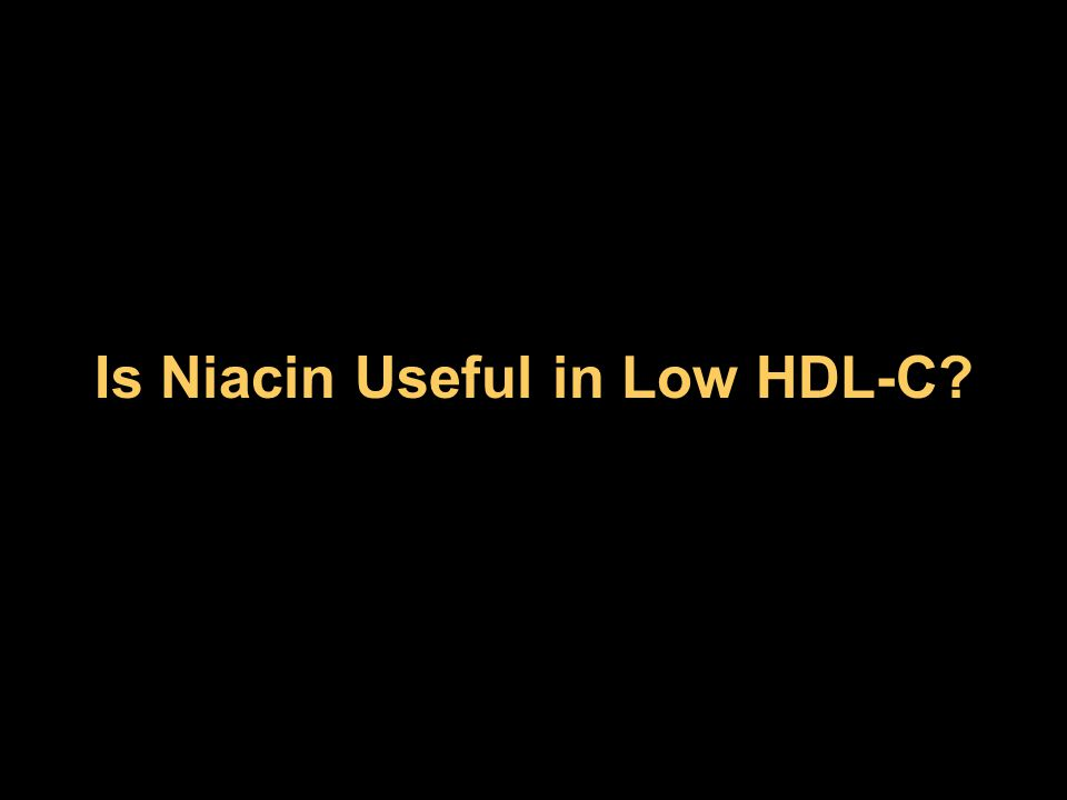 Is Niacin Useful in Low HDL-C