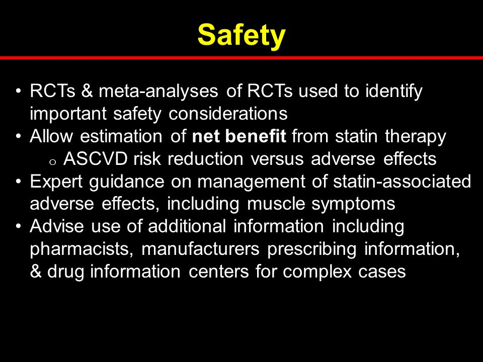 Safety RCTs & meta-analyses of RCTs used to identify important safety considerations. Allow estimation of net benefit from statin therapy.