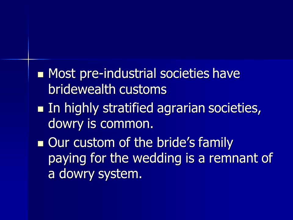 Most pre-industrial societies have bridewealth customs