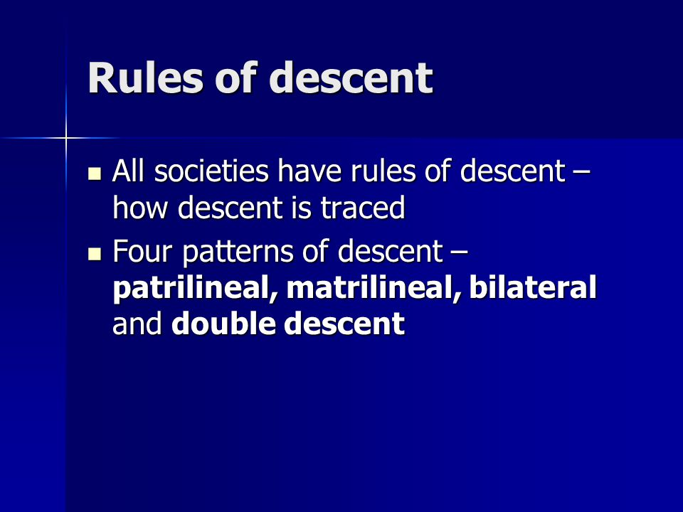 Rules of descent All societies have rules of descent – how descent is traced.