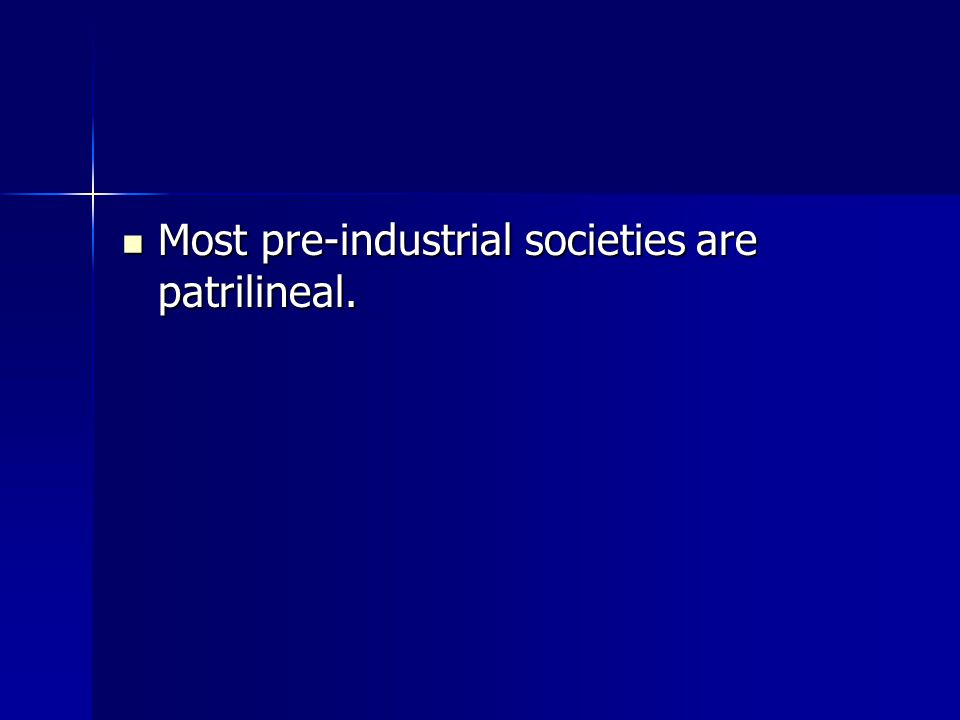 Most pre-industrial societies are patrilineal.