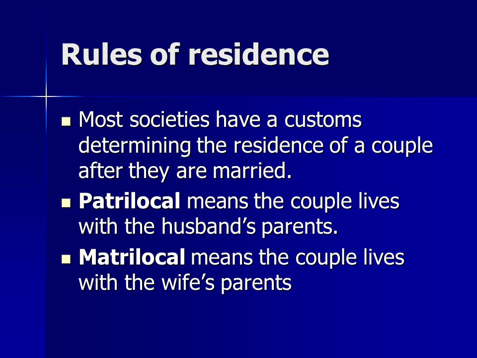 Rules of residence Most societies have a customs determining the residence of a couple after they are married.