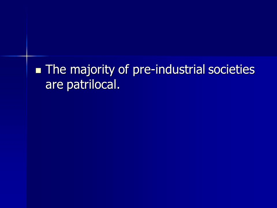 The majority of pre-industrial societies are patrilocal.