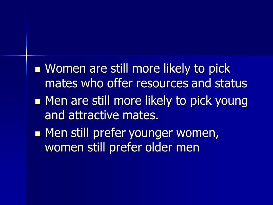 Women are still more likely to pick mates who offer resources and status