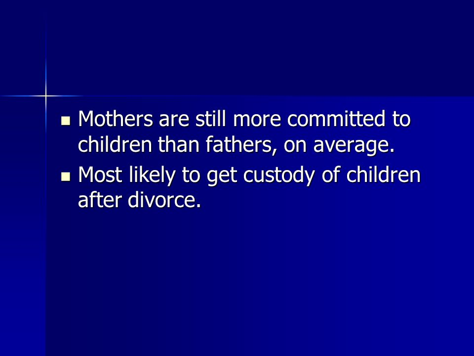 Mothers are still more committed to children than fathers, on average.