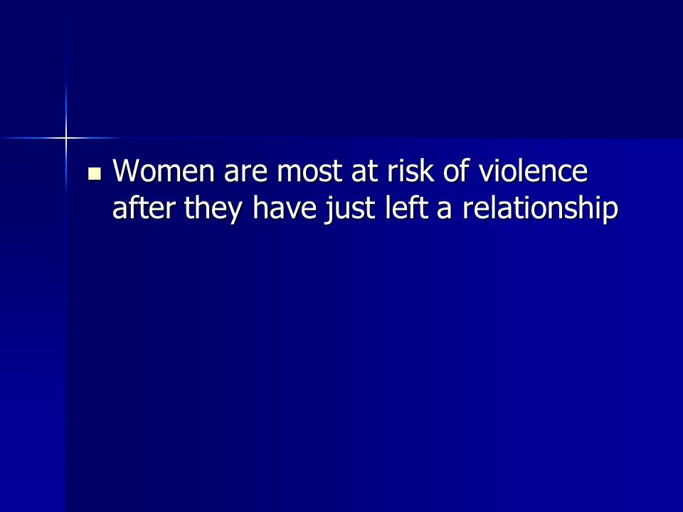 Women are most at risk of violence after they have just left a relationship