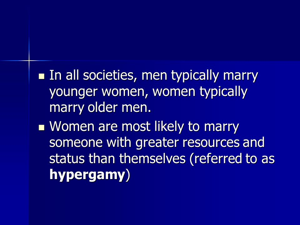 In all societies, men typically marry younger women, women typically marry older men.