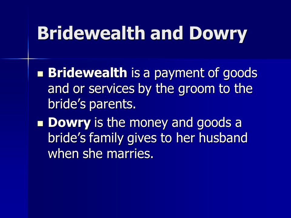 Bridewealth and Dowry Bridewealth is a payment of goods and or services by the groom to the bride's parents.