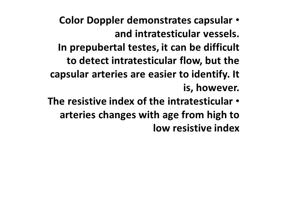 Color Doppler demonstrates capsular and intratesticular vessels.