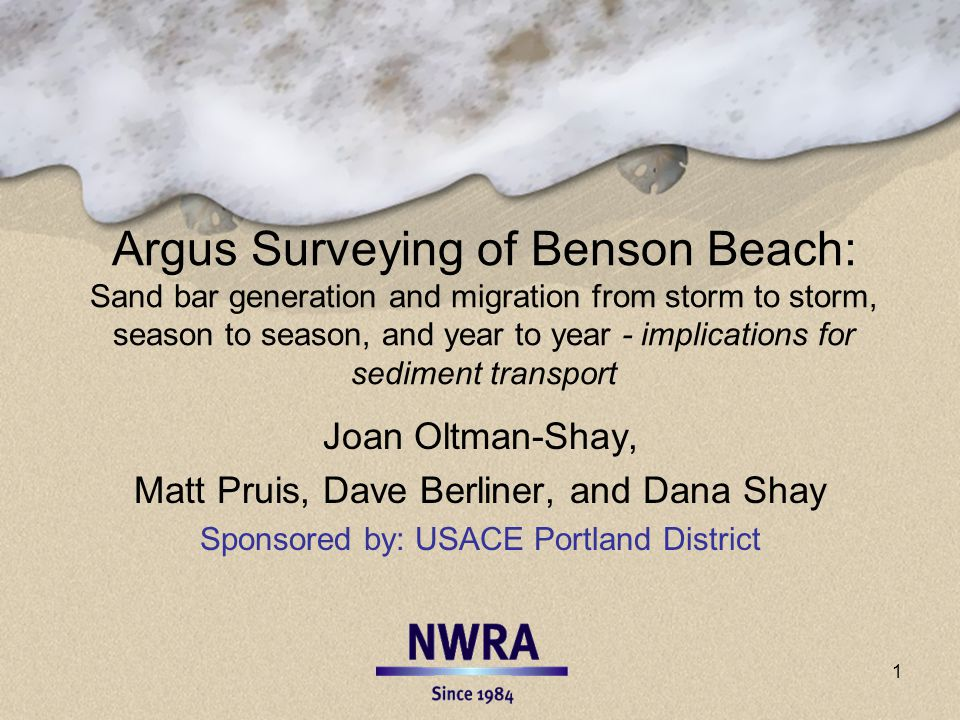 Argus Surveying of Benson Beach: Sand bar generation and migration from storm to storm, season to season, and year to year - implications for sediment transport