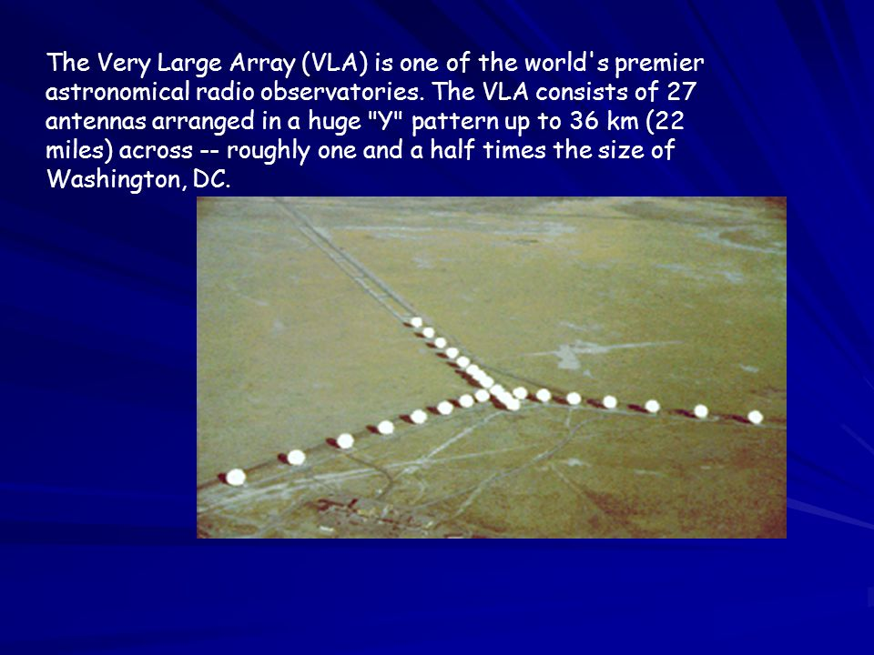 The Very Large Array (VLA) is one of the world s premier astronomical radio observatories.