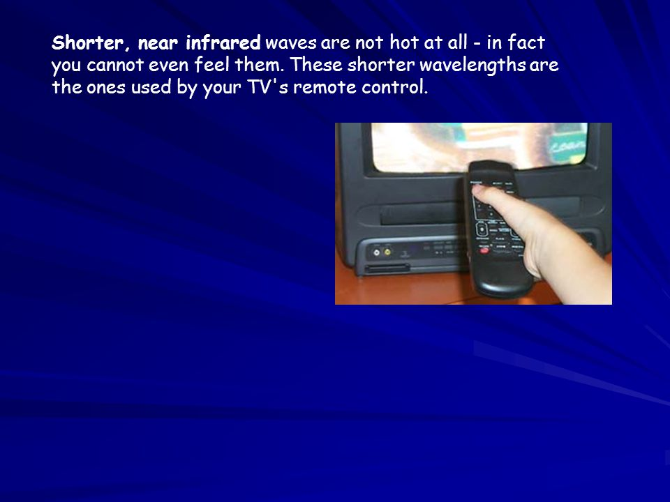 Shorter, near infrared waves are not hot at all - in fact you cannot even feel them.