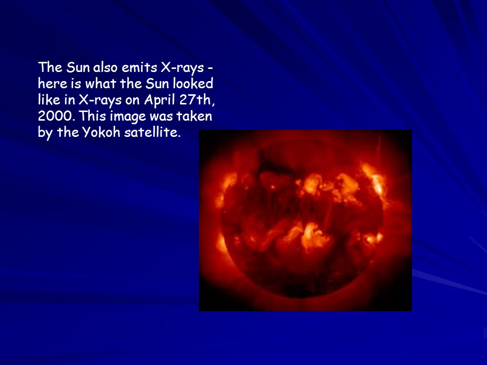 The Sun also emits X-rays - here is what the Sun looked like in X-rays on April 27th, 2000.