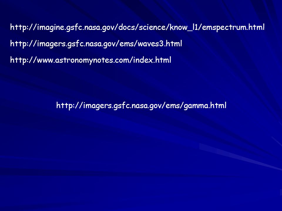http://imagine.gsfc.nasa.gov/docs/science/know_l1/emspectrum.html http://imagers.gsfc.nasa.gov/ems/waves3.html.