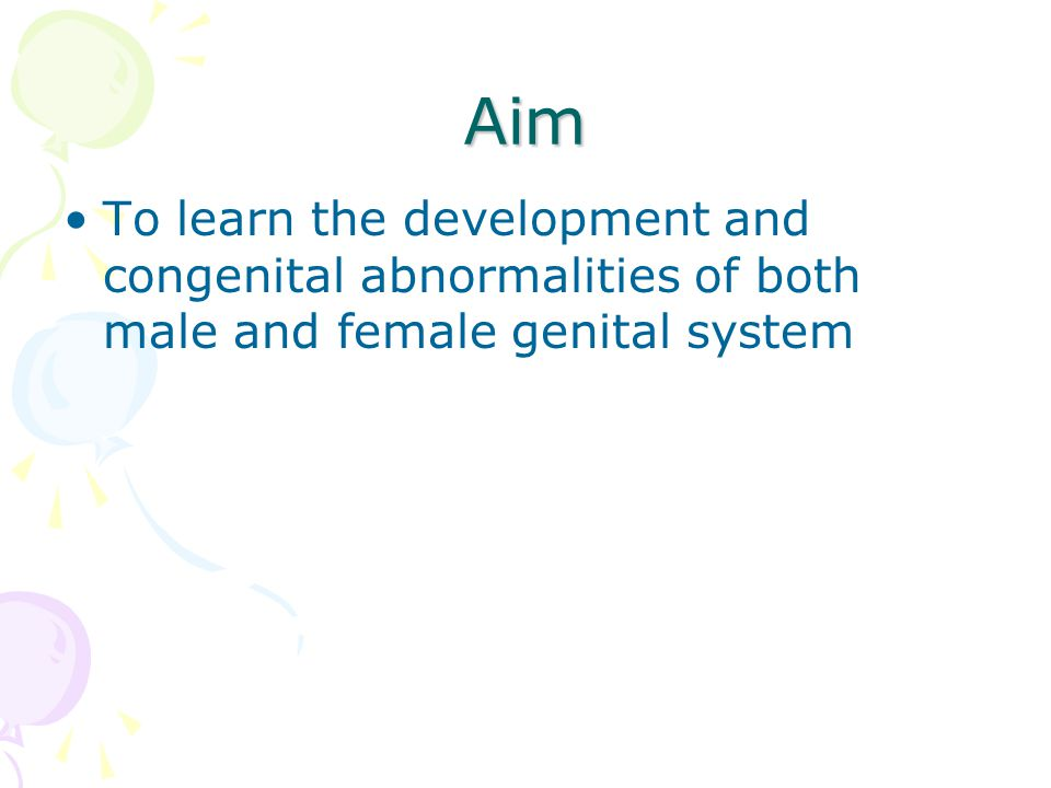 Aim To learn the development and congenital abnormalities of both male and female genital system