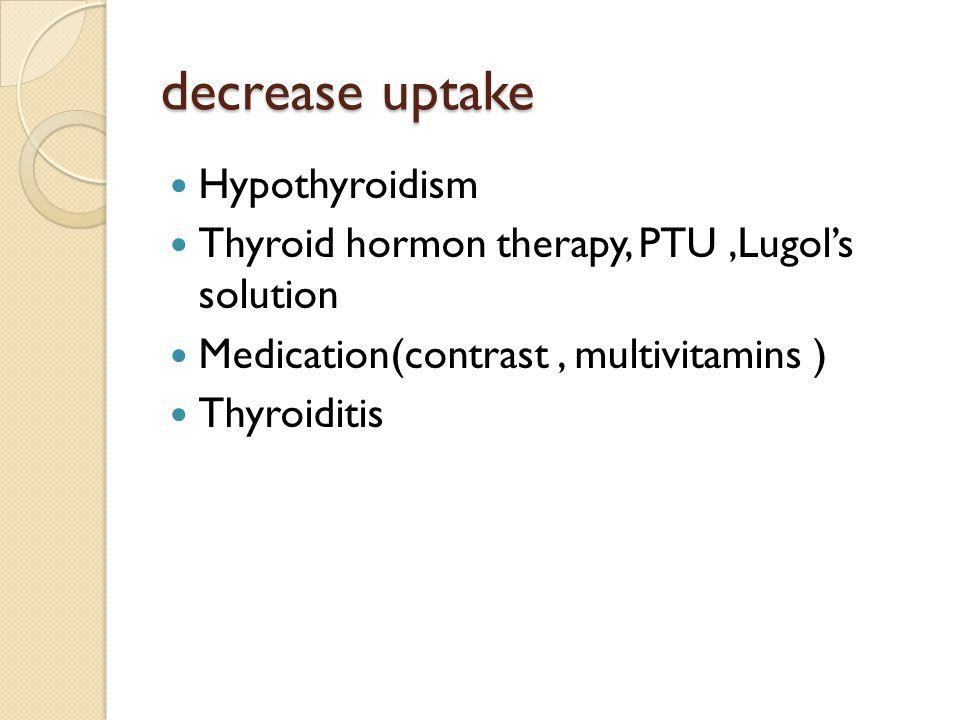decrease uptake Hypothyroidism