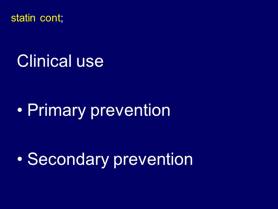 statin cont; Clinical use Primary prevention Secondary prevention