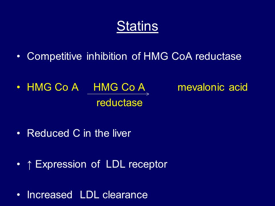 Statins Competitive inhibition of HMG CoA reductase
