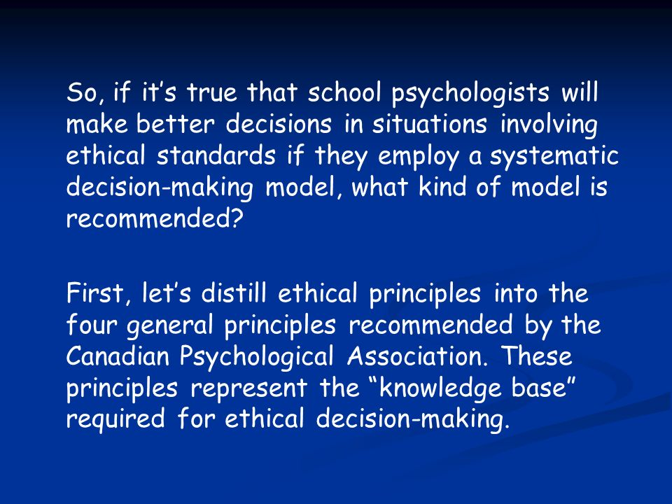 So, if it's true that school psychologists will make better decisions in situations involving ethical standards if they employ a systematic decision-making model, what kind of model is recommended