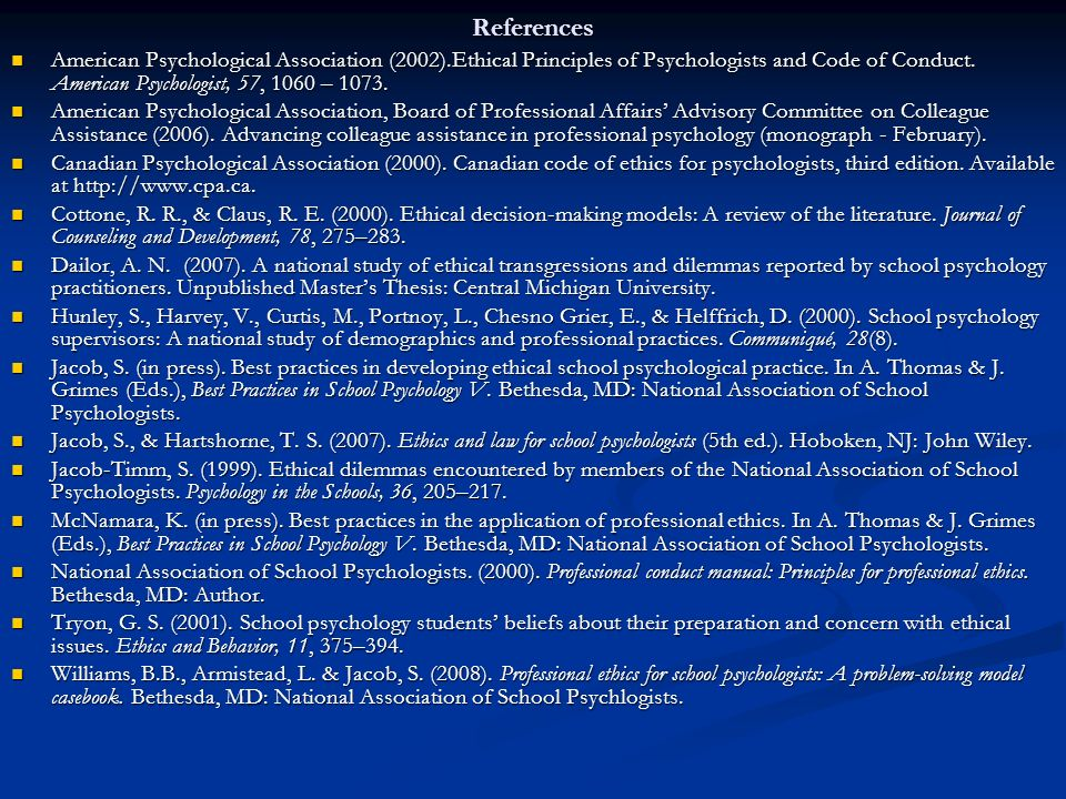 References American Psychological Association (2002).Ethical Principles of Psychologists and Code of Conduct. American Psychologist, 57, 1060 –