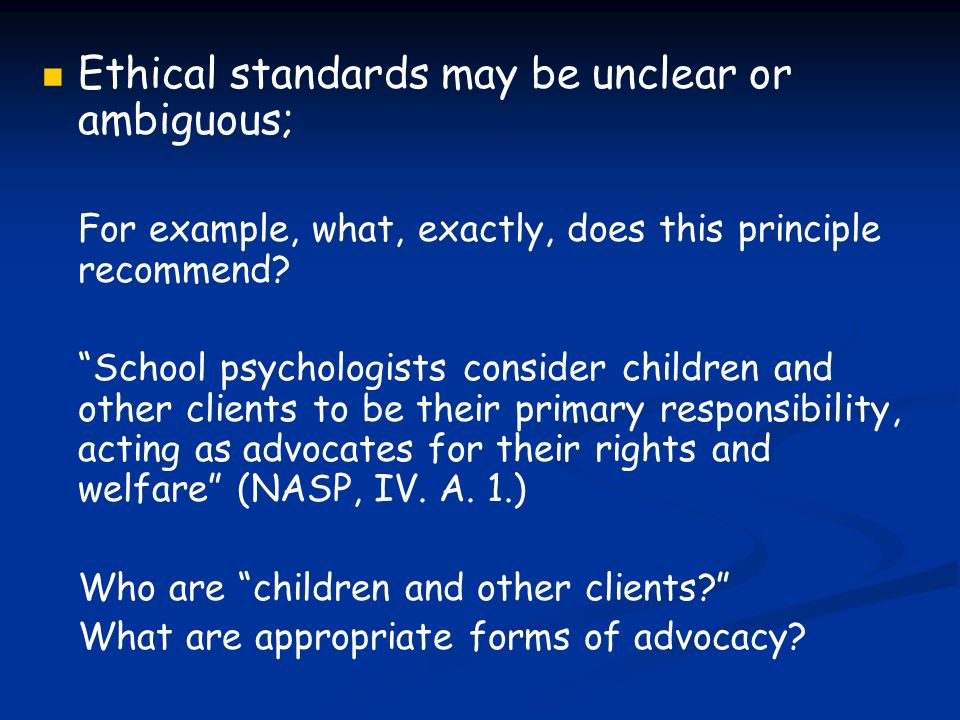 Ethical standards may be unclear or ambiguous;