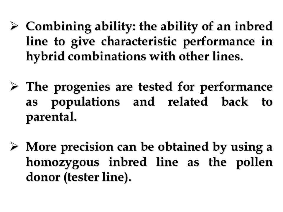 Combining ability: the ability of an inbred line to give characteristic performance in hybrid combinations with other lines.