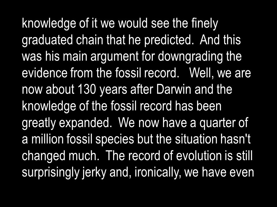 knowledge of it we would see the finely graduated chain that he predicted.