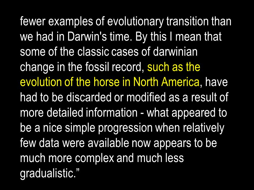 fewer examples of evolutionary transition than we had in Darwin s time
