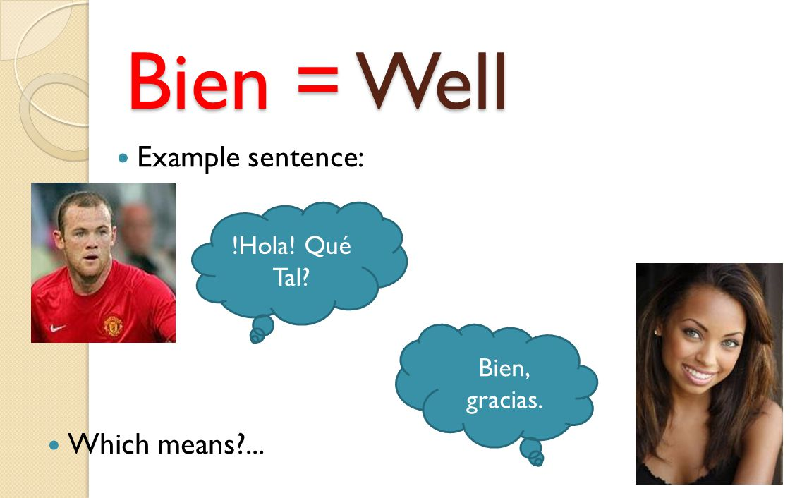 Bien = Well Example sentence: Which means ... !Hola! Qué Tal