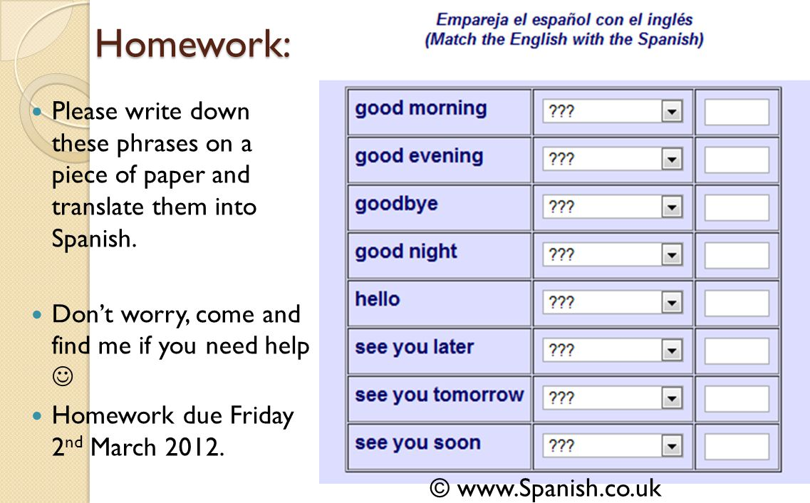 Homework: Please write down these phrases on a piece of paper and translate them into Spanish.