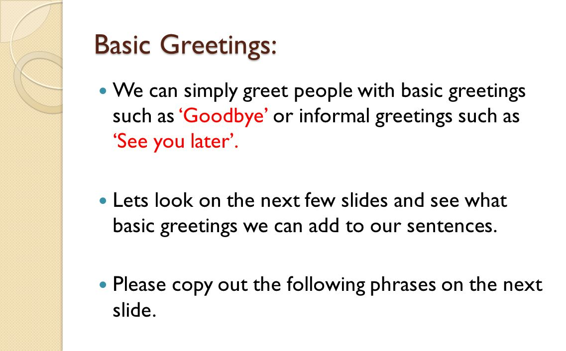 Basic Greetings: We can simply greet people with basic greetings such as 'Goodbye' or informal greetings such as 'See you later'.