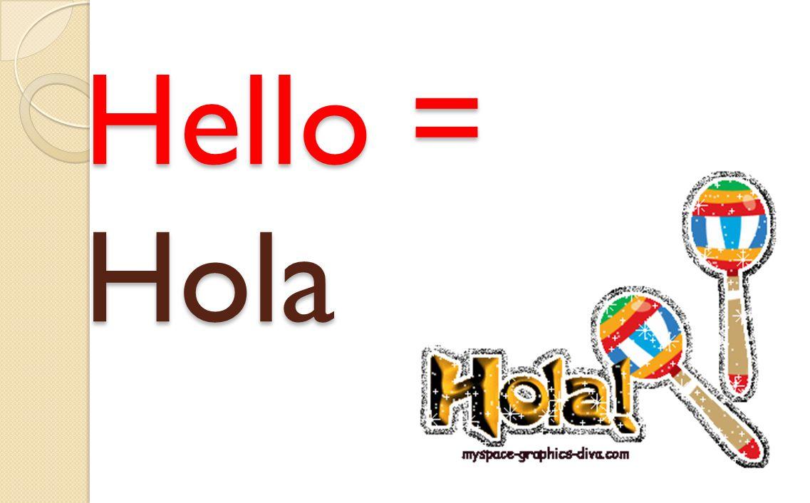 Hello = Hola