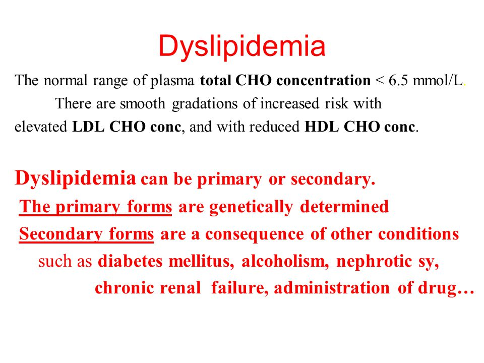Dyslipidemia Dyslipidemia can be primary or secondary.