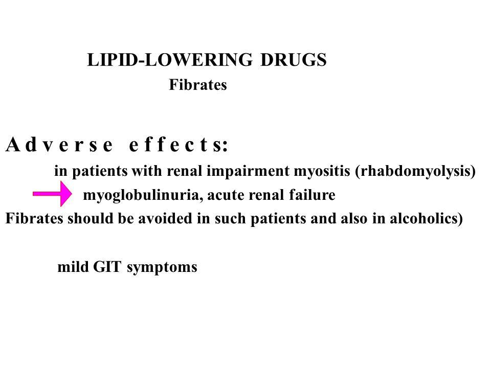 A d v e r s e e f f e c t s: LIPID-LOWERING DRUGS Fibrates