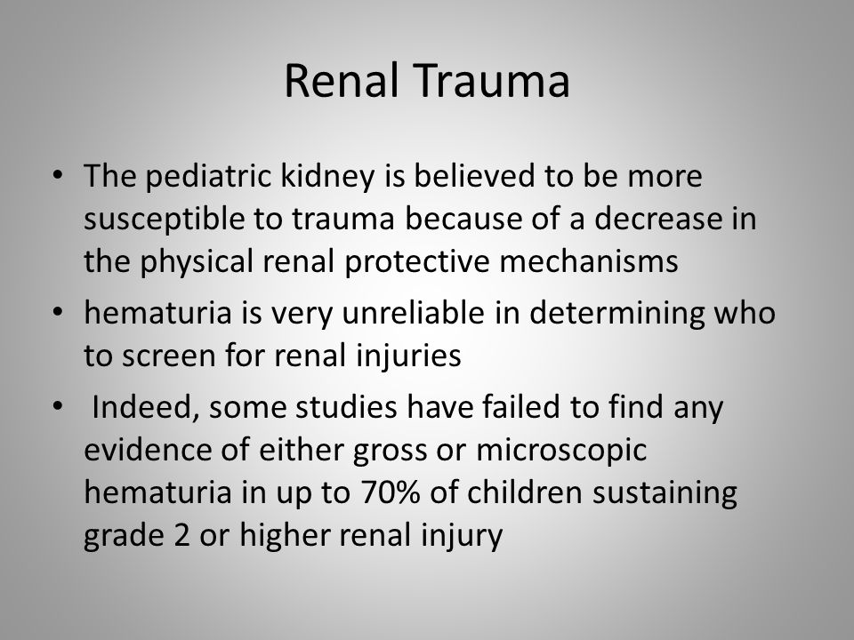 Renal Trauma The pediatric kidney is believed to be more susceptible to trauma because of a decrease in the physical renal protective mechanisms.