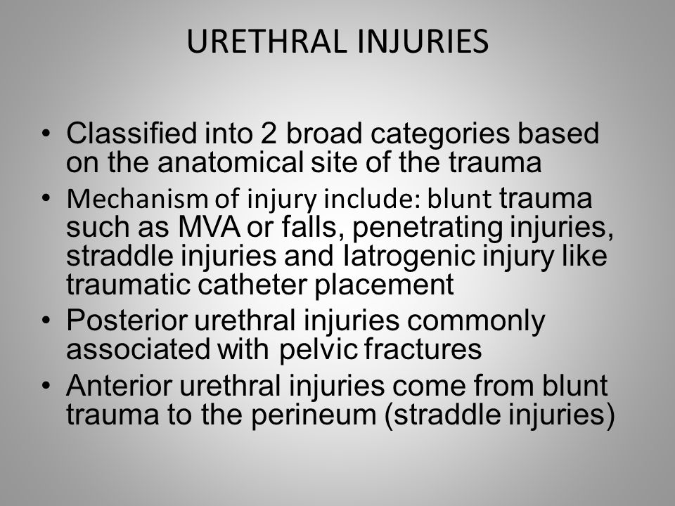 URETHRAL INJURIES Classified into 2 broad categories based on the anatomical site of the trauma.
