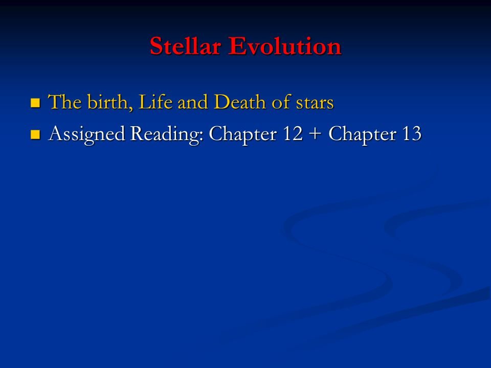 Stellar Evolution The birth, Life and Death of stars