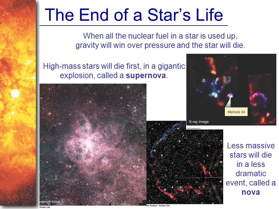 Less massive stars will die in a less dramatic event, called a nova