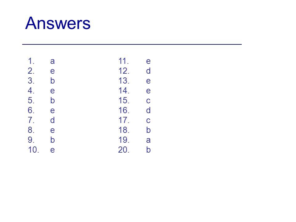 Answers 1. a. 2. e. 3. b. 4. e. 5. b. 6. e. 7. d. 8. e. 9. b. 10. e. 11. e. 12. d. 13. e.