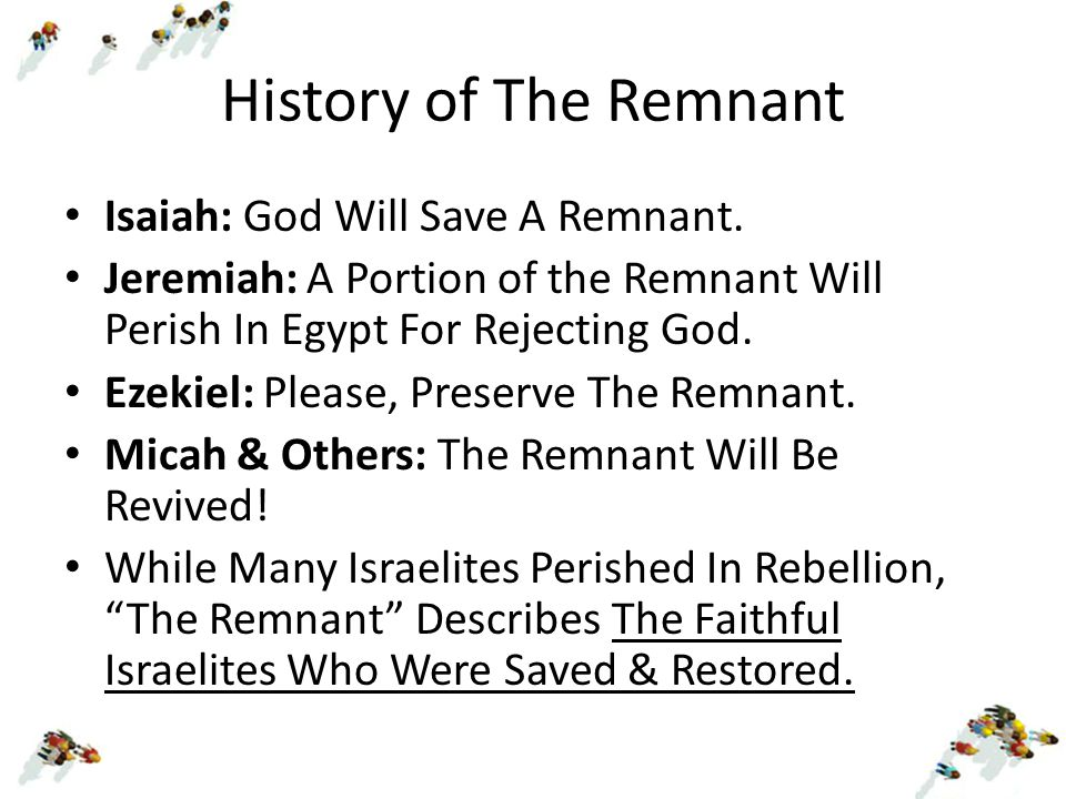 History of The Remnant Isaiah: God Will Save A Remnant.