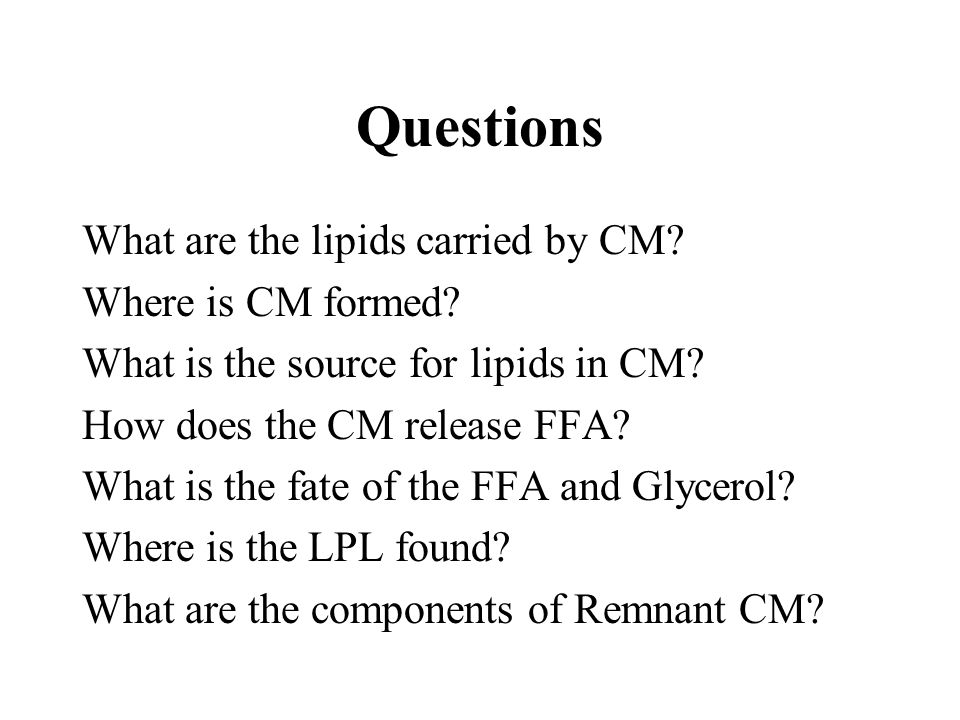 Questions What are the lipids carried by CM Where is CM formed