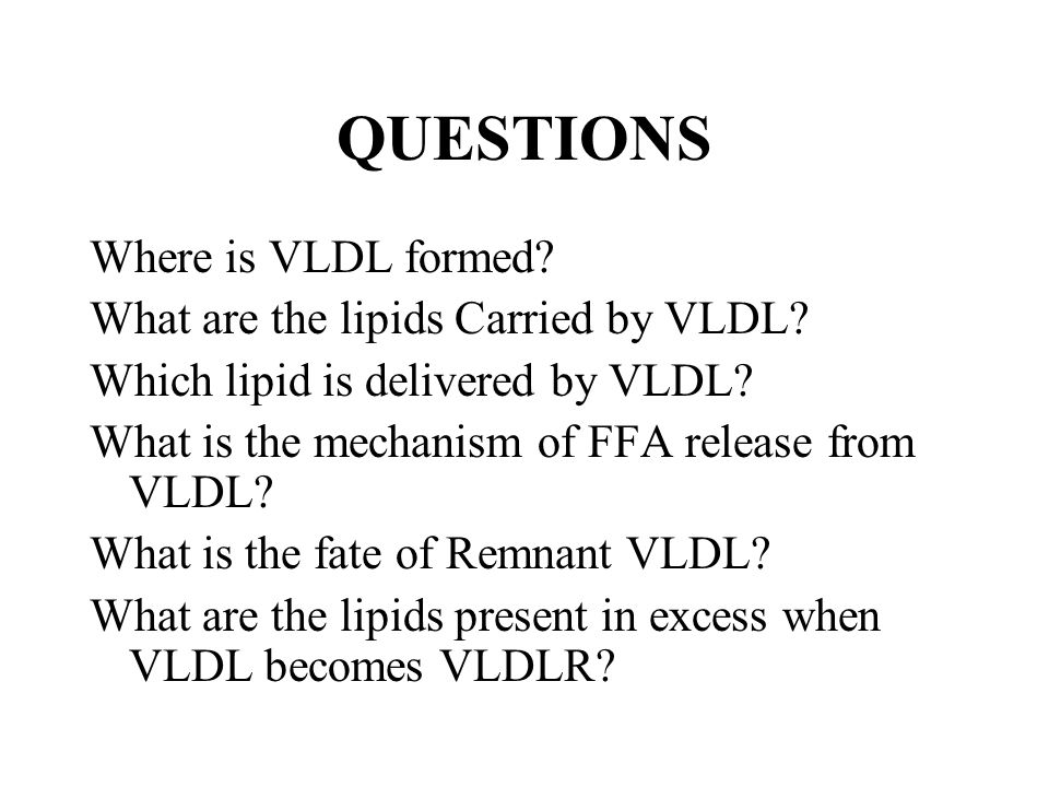 QUESTIONS Where is VLDL formed What are the lipids Carried by VLDL