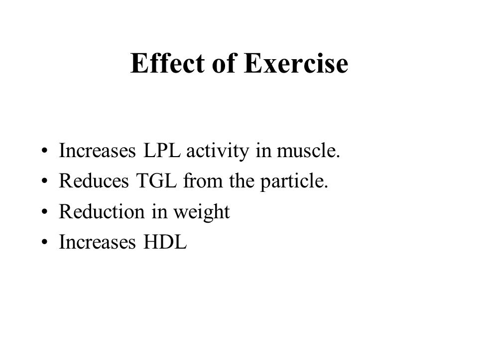 Effect of Exercise Increases LPL activity in muscle.