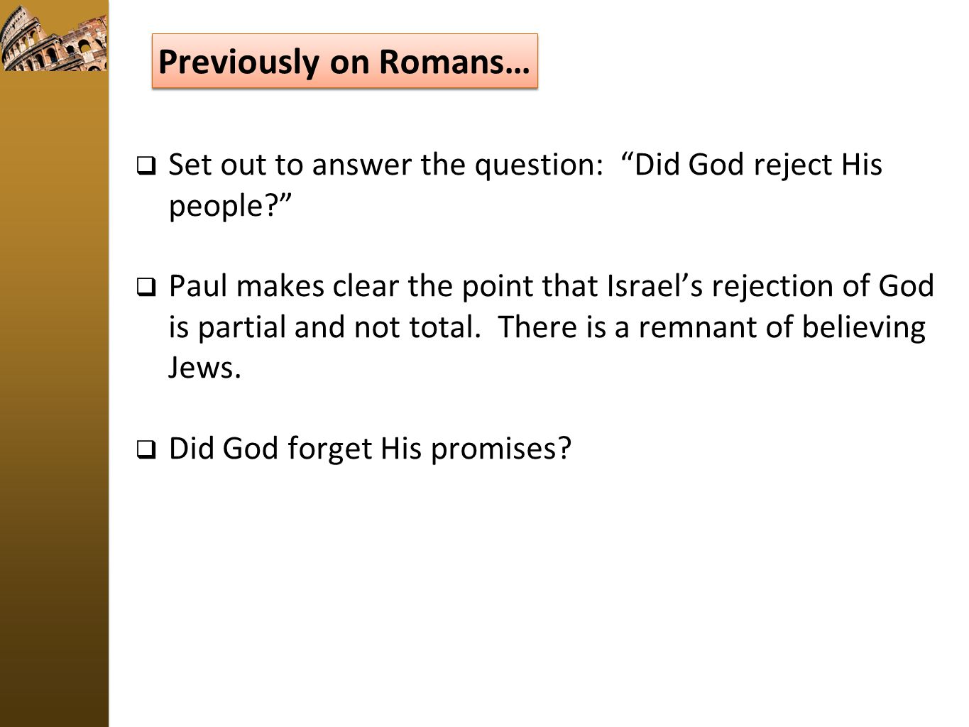Previously on Romans… Set out to answer the question: Did God reject His people