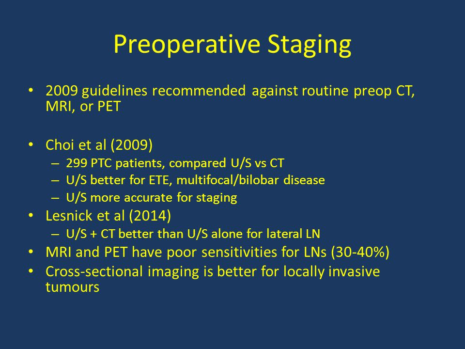 Preoperative Staging 2009 guidelines recommended against routine preop CT, MRI, or PET. Choi et al (2009)